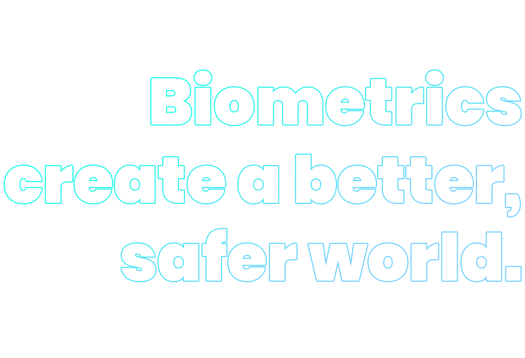 Biometrics create a better, safer world.